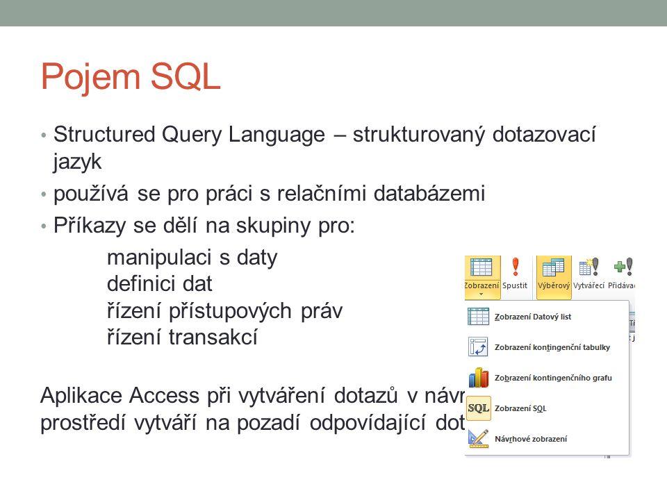 Pojem SQL Structured Query Language – strukturovaný dotazovací jazyk