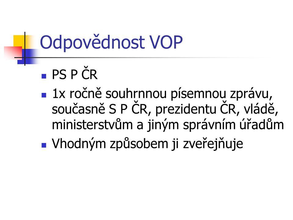 Odpovědnost VOP PS P ČR. 1x ročně souhrnnou písemnou zprávu, současně S P ČR, prezidentu ČR, vládě, ministerstvům a jiným správním úřadům.