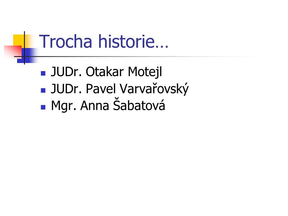 Trocha historie… JUDr. Otakar Motejl JUDr. Pavel Varvařovský