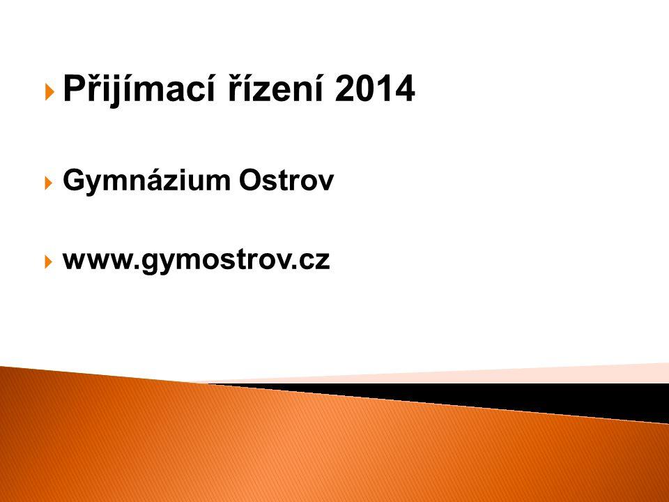 Přijímací řízení 2014 Gymnázium Ostrov www.gymostrov.cz