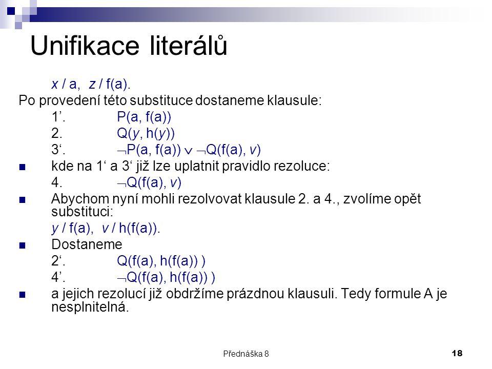 Unifikace literálů x / a, z / f(a).