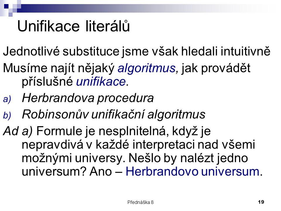 Unifikace literálů Jednotlivé substituce jsme však hledali intuitivně