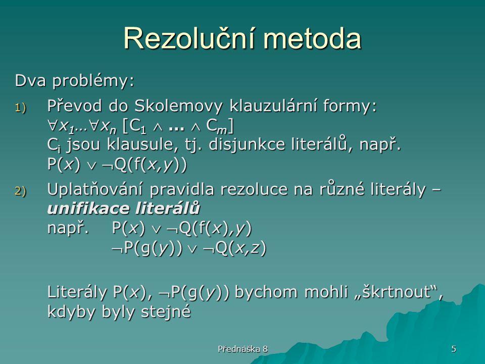 Rezoluční metoda Dva problémy: