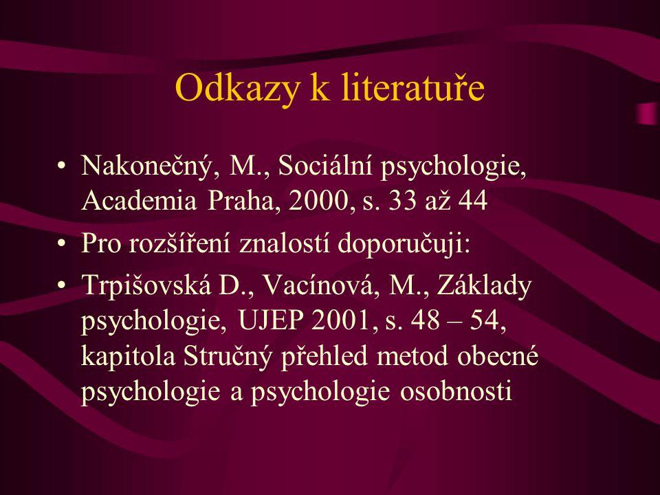 Odkazy k literatuře Nakonečný, M., Sociální psychologie, Academia Praha, 2000, s. 33 až 44. Pro rozšíření znalostí doporučuji: