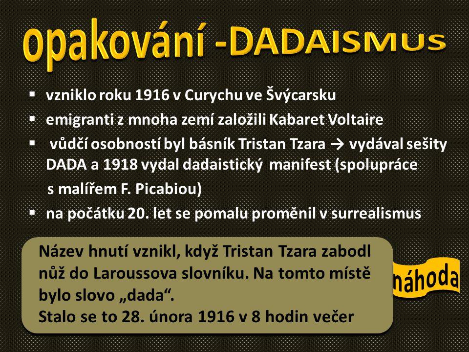 opakování -DADAISMUS vzniklo roku 1916 v Curychu ve Švýcarsku. emigranti z mnoha zemí založili Kabaret Voltaire.
