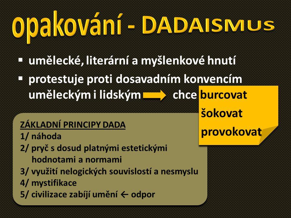 opakování - DADAISMUS umělecké, literární a myšlenkové hnutí