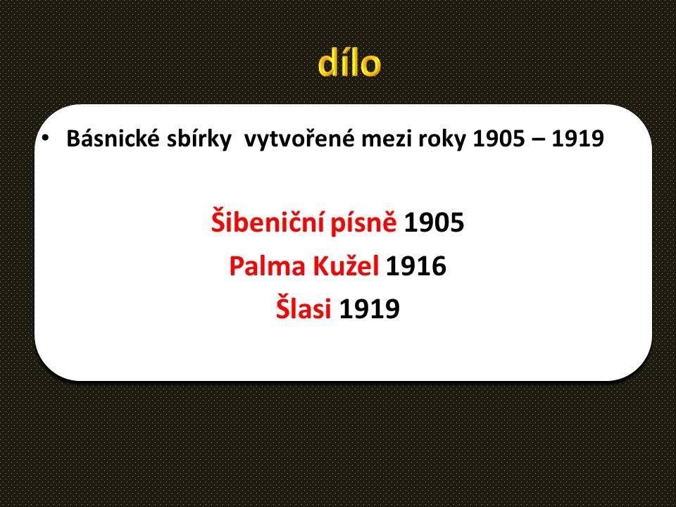 dílo Šibeniční písně 1905 Palma Kužel 1916 Šlasi 1919