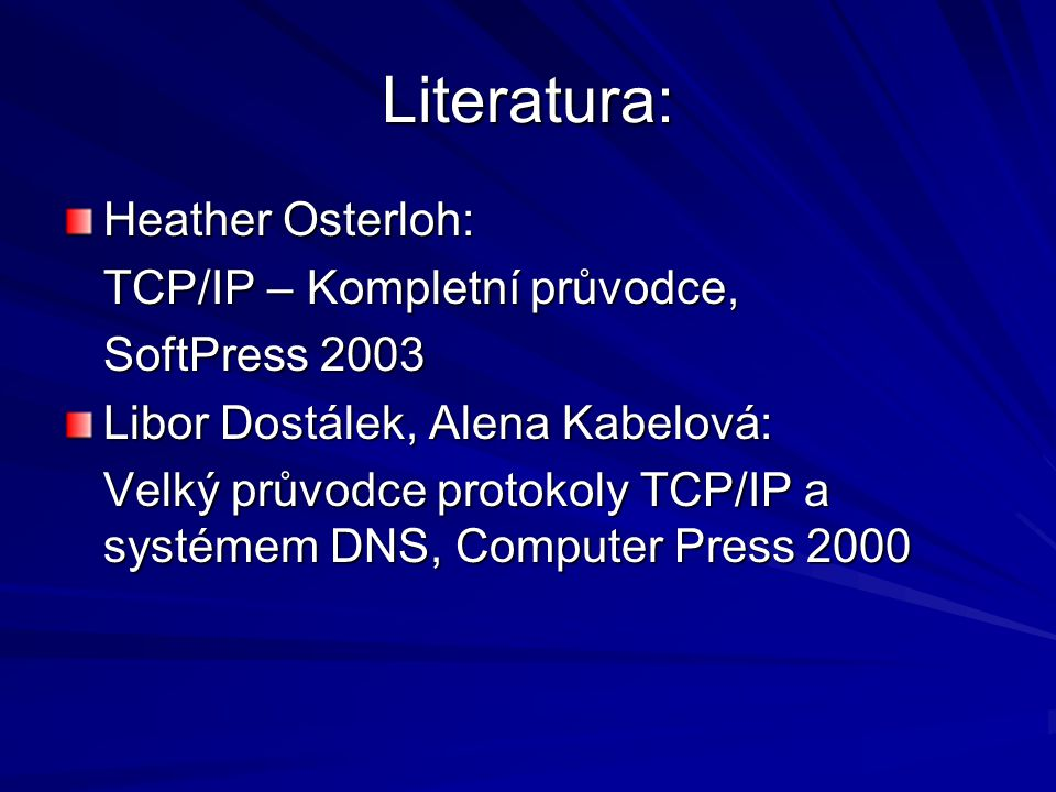 Literatura: Heather Osterloh: TCP/IP – Kompletní průvodce,