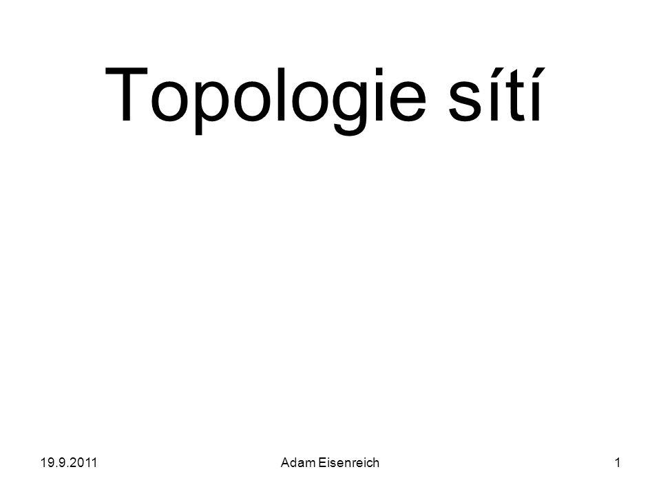 Topologie sítí 19.9.2011 Adam Eisenreich