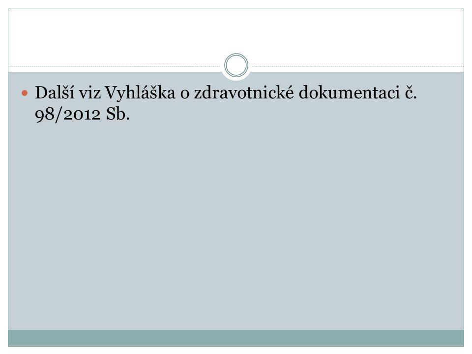 Další viz Vyhláška o zdravotnické dokumentaci č. 98/2012 Sb.
