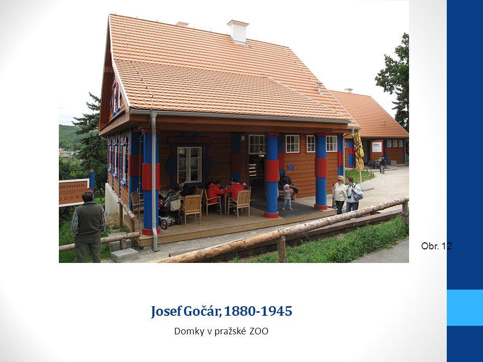 Obr. 12 Josef Gočár, 1880-1945 Domky v pražské ZOO