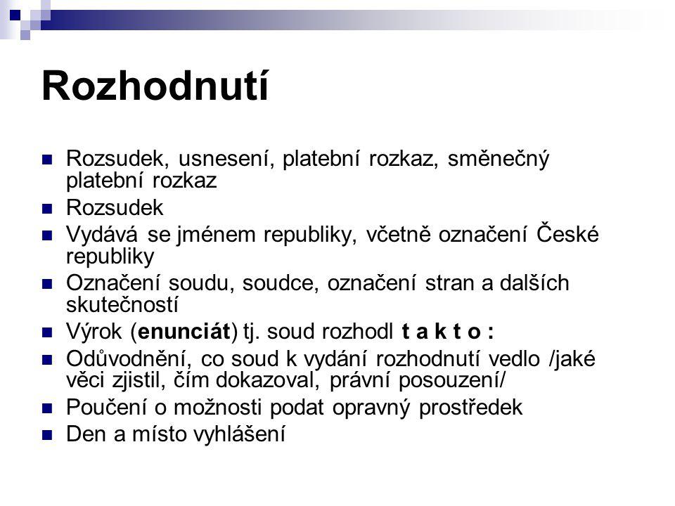 Rozhodnutí Rozsudek, usnesení, platební rozkaz, směnečný platební rozkaz. Rozsudek. Vydává se jménem republiky, včetně označení České republiky.