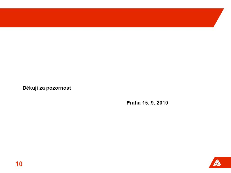 Děkuji za pozornost Praha 15. 9. 2010