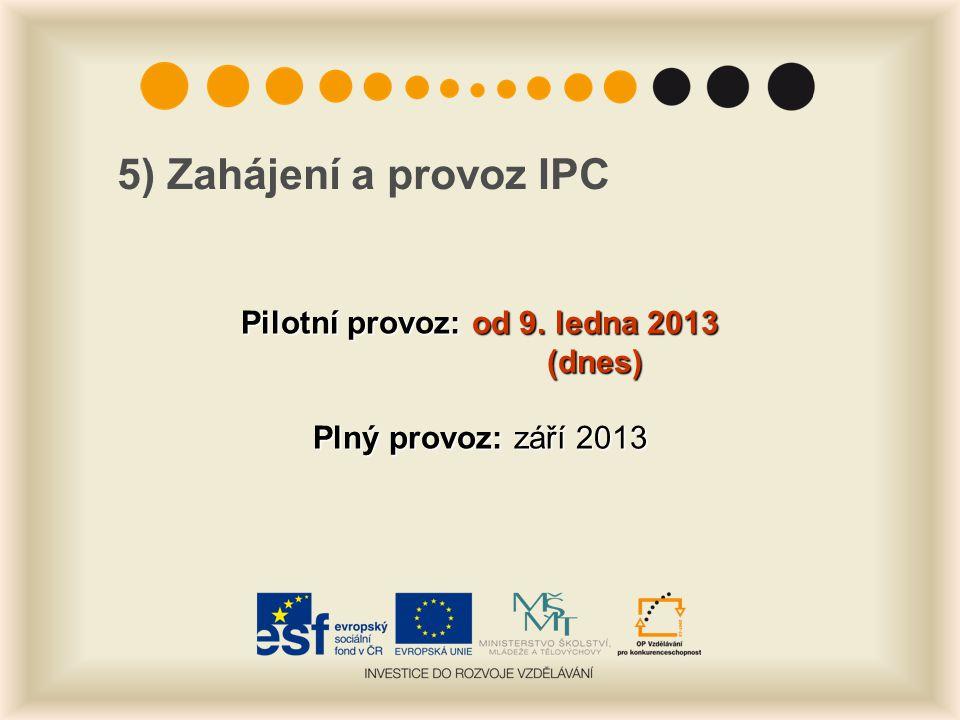 Pilotní provoz: od 9. ledna 2013 (dnes) Plný provoz: září 2013