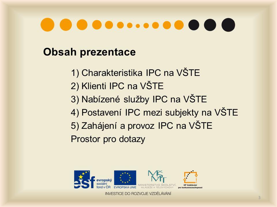 Obsah prezentace 1) Charakteristika IPC na VŠTE 2) Klienti IPC na VŠTE