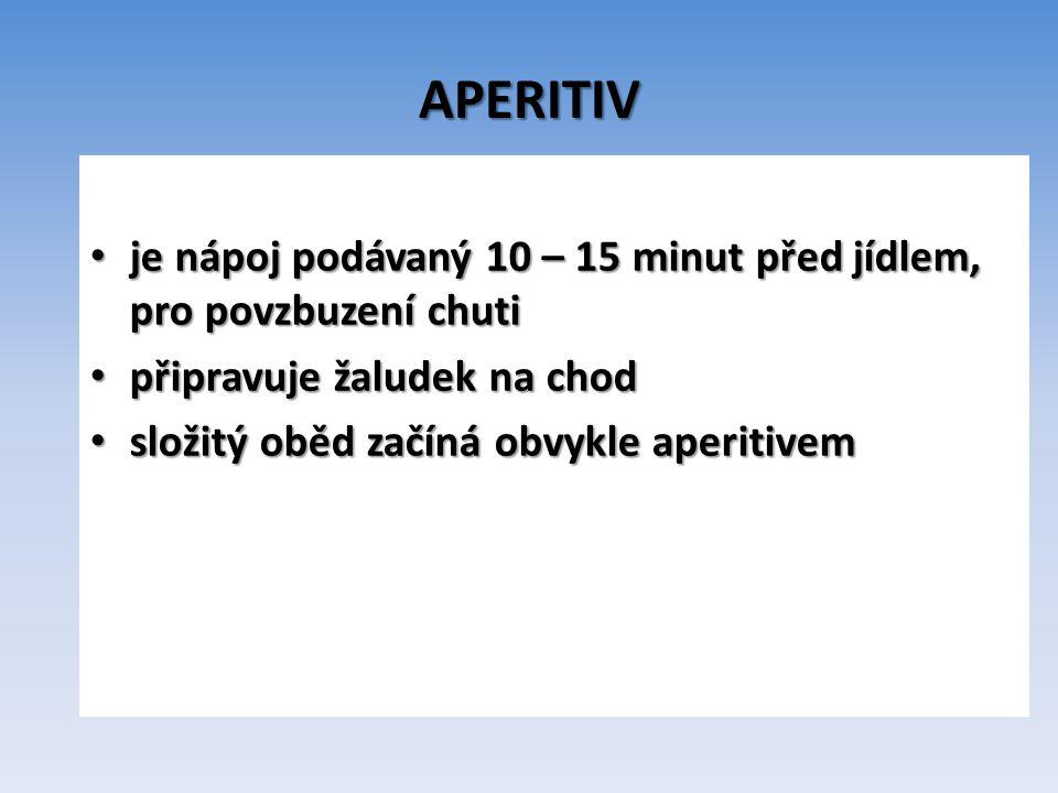 APERITIV je nápoj podávaný 10 – 15 minut před jídlem, pro povzbuzení chuti. připravuje žaludek na chod.