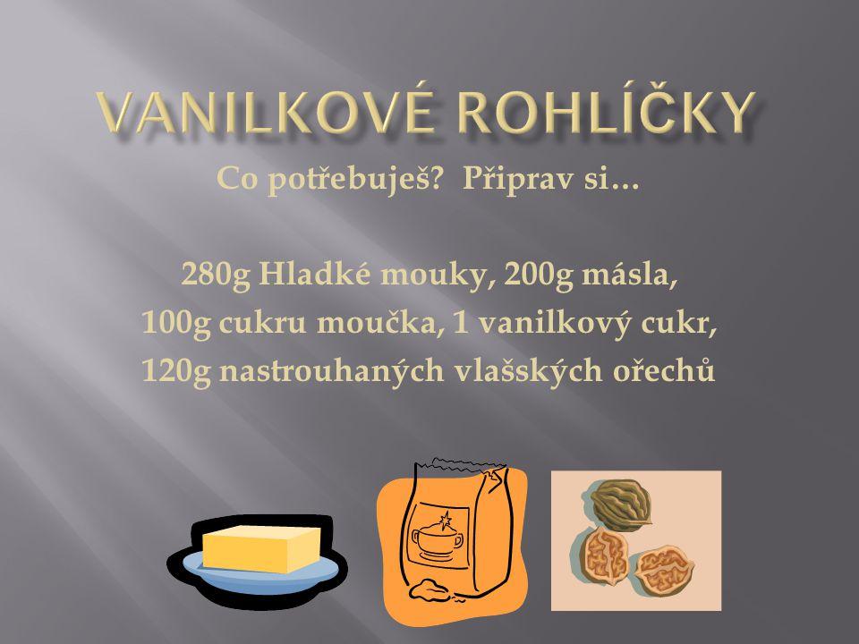 Vanilkové Rohlíčky Co potřebuješ Připrav si…