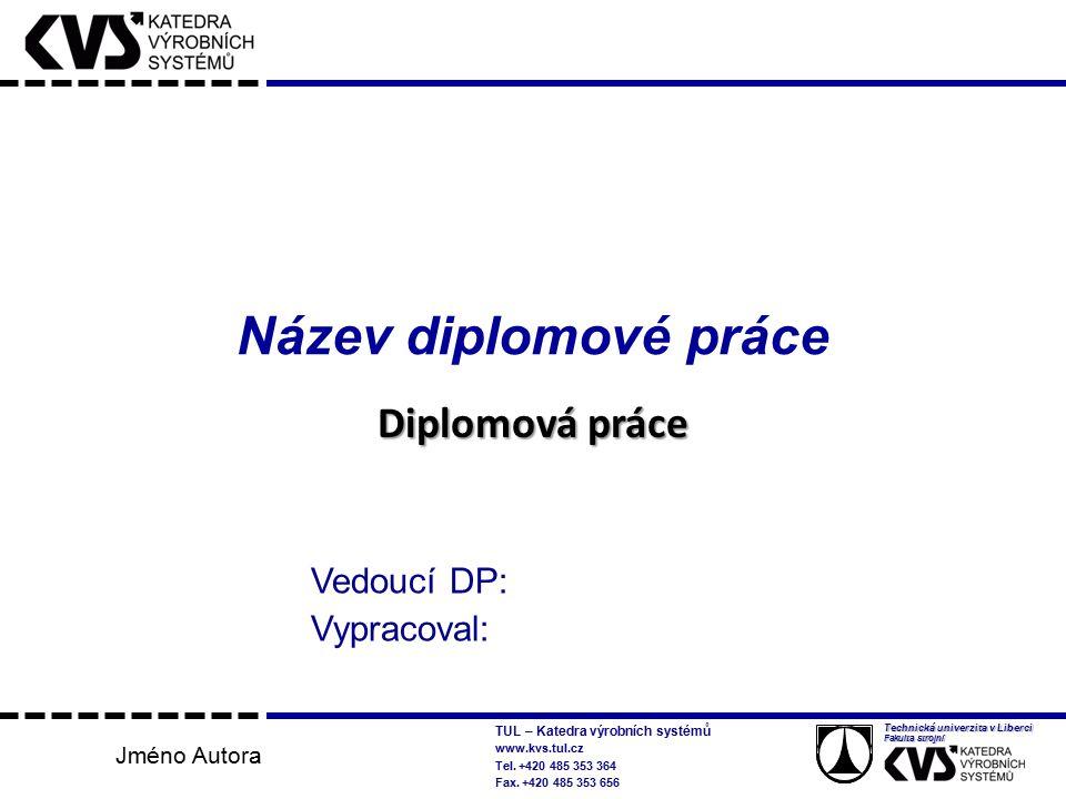Název diplomové práce Diplomová práce Vedoucí DP: Vypracoval: