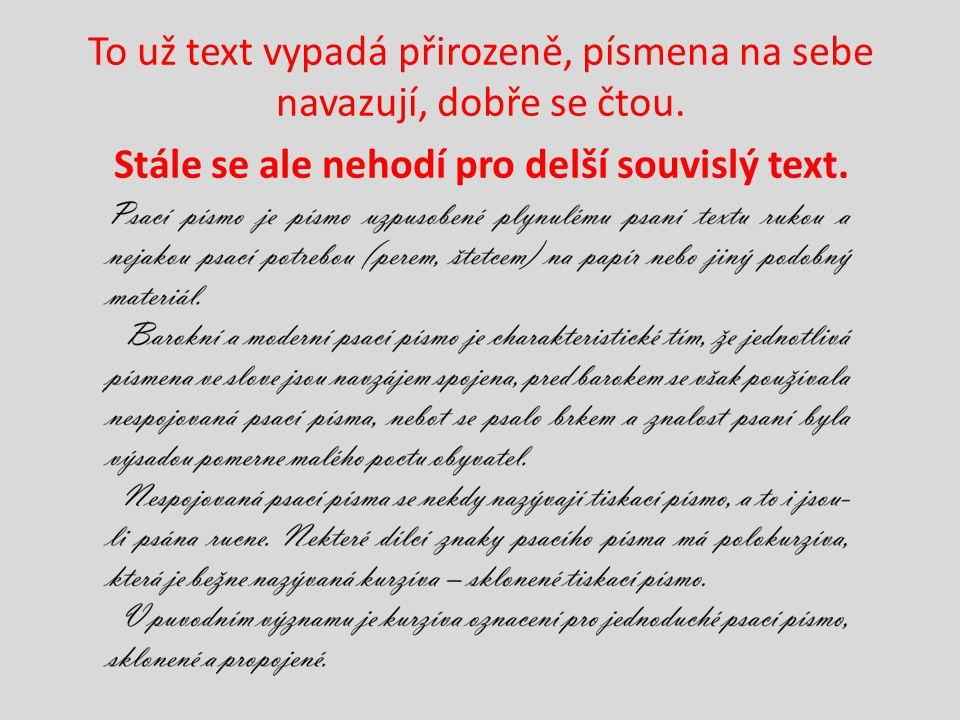 To už text vypadá přirozeně, písmena na sebe navazují, dobře se čtou