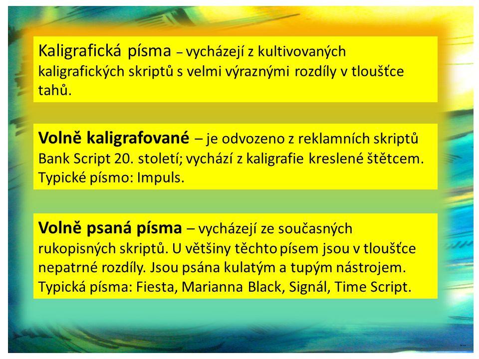 Kaligrafická písma – vycházejí z kultivovaných kaligrafických skriptů s velmi výraznými rozdíly v tloušťce tahů.