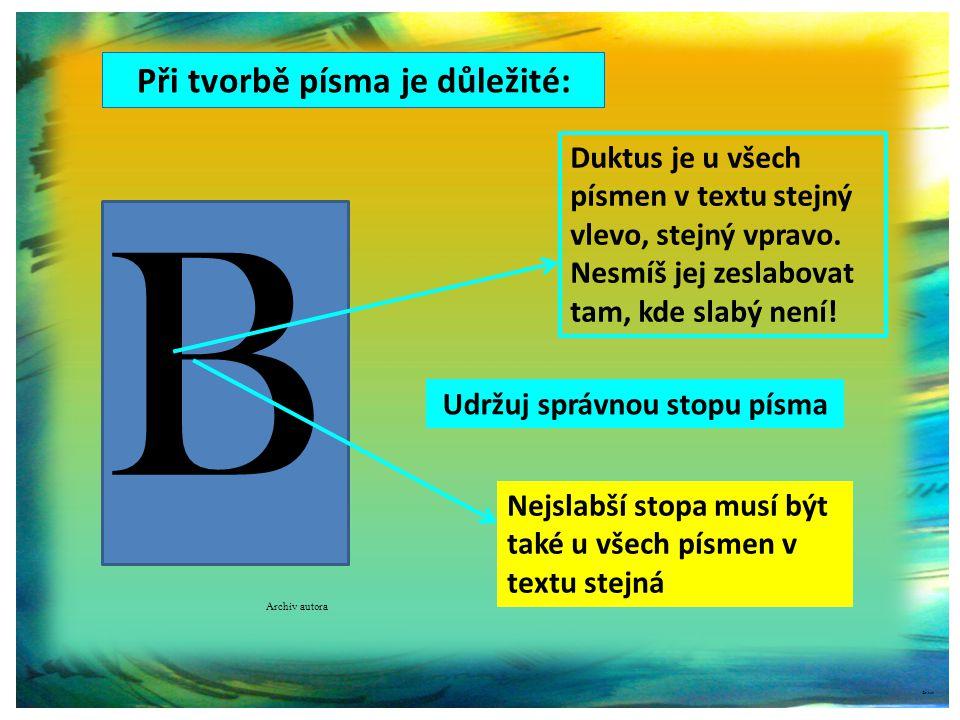 B Při tvorbě písma je důležité: