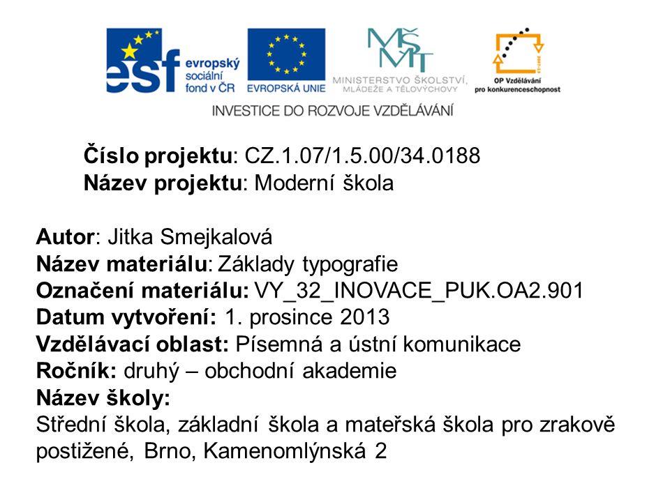 Číslo projektu: CZ.1.07/1.5.00/34.0188 Název projektu: Moderní škola. Autor: Jitka Smejkalová. Název materiálu: Základy typografie.