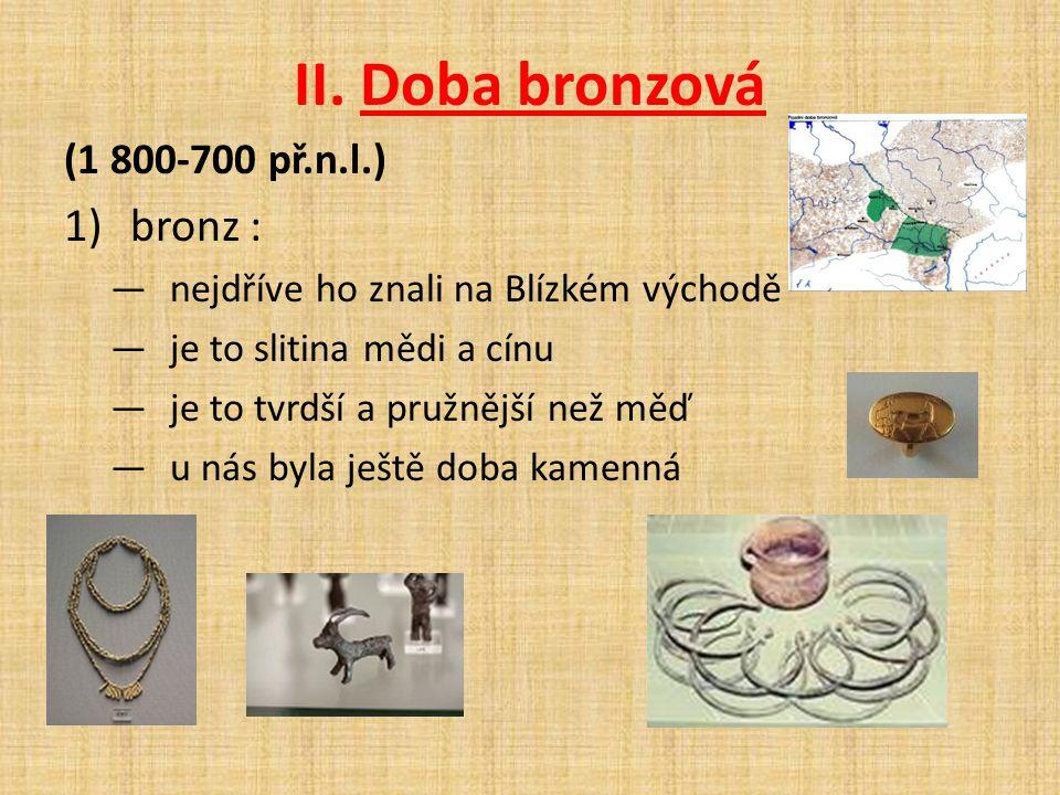 Doba bronzová bronz : (1 800-700 př.n.l.)