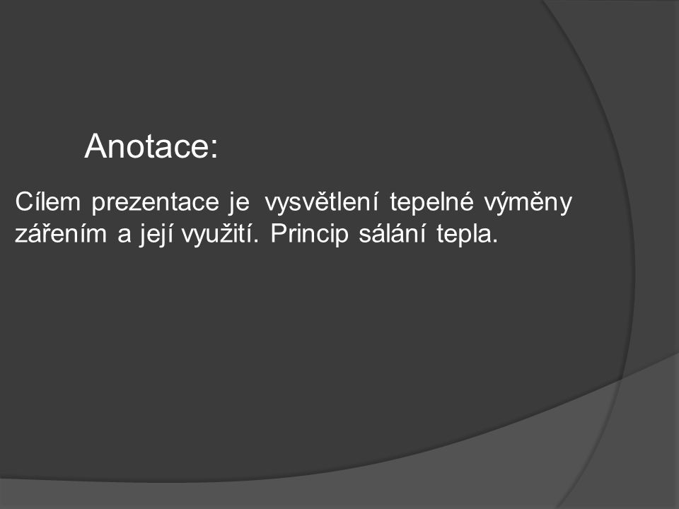 Anotace: Cílem prezentace je vysvětlení tepelné výměny zářením a její využití.