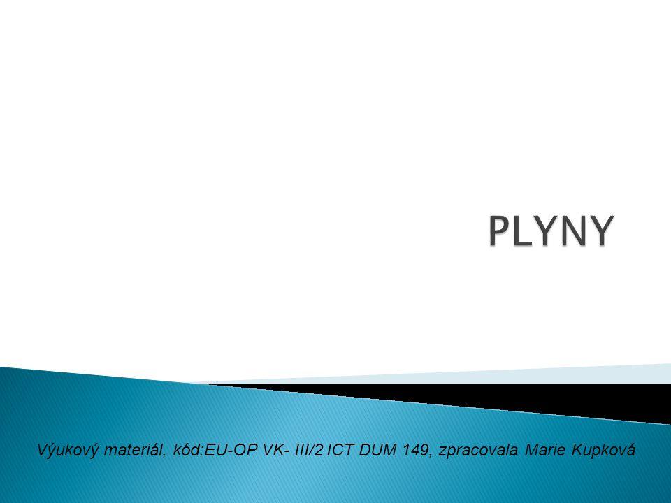 PLYNY Výukový materiál, kód:EU-OP VK- III/2 ICT DUM 149, zpracovala Marie Kupková