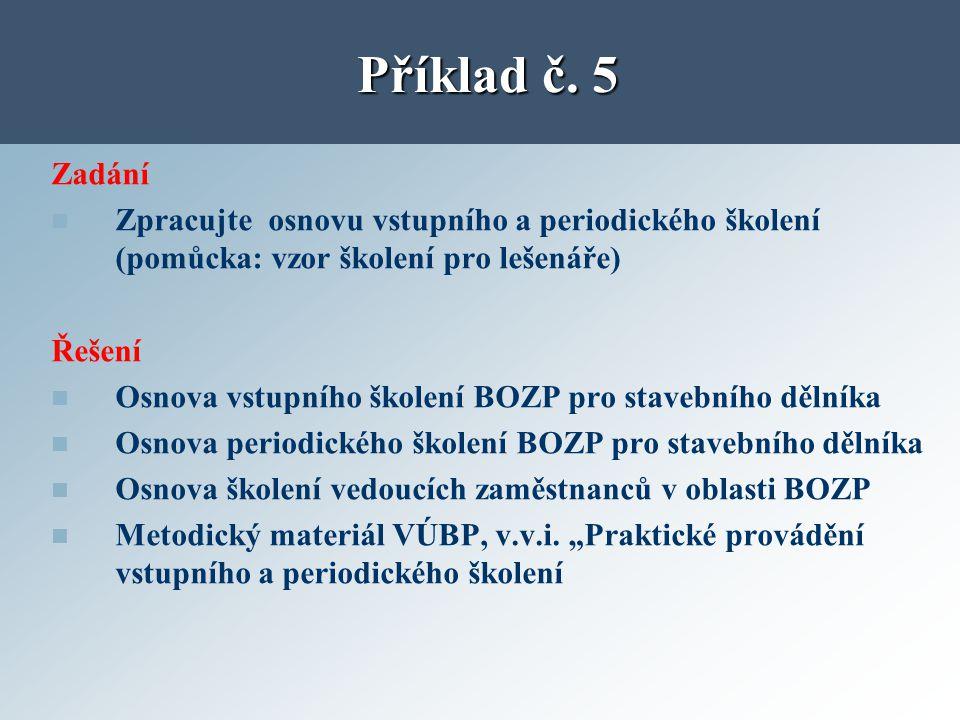 Příklad č. 5 Zadání. Zpracujte osnovu vstupního a periodického školení (pomůcka: vzor školení pro lešenáře)