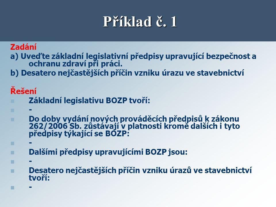 Příklad č. 1 Zadání. a) Uveďte základní legislativní předpisy upravující bezpečnost a ochranu zdraví při práci.