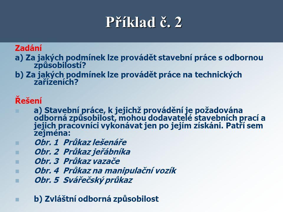 Příklad č. 2 Zadání. a) Za jakých podmínek lze provádět stavební práce s odbornou způsobilostí