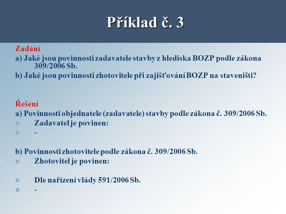 Příklad č. 3 Zadání. a) Jaké jsou povinnosti zadavatele stavby z hlediska BOZP podle zákona 309/2006 Sb.