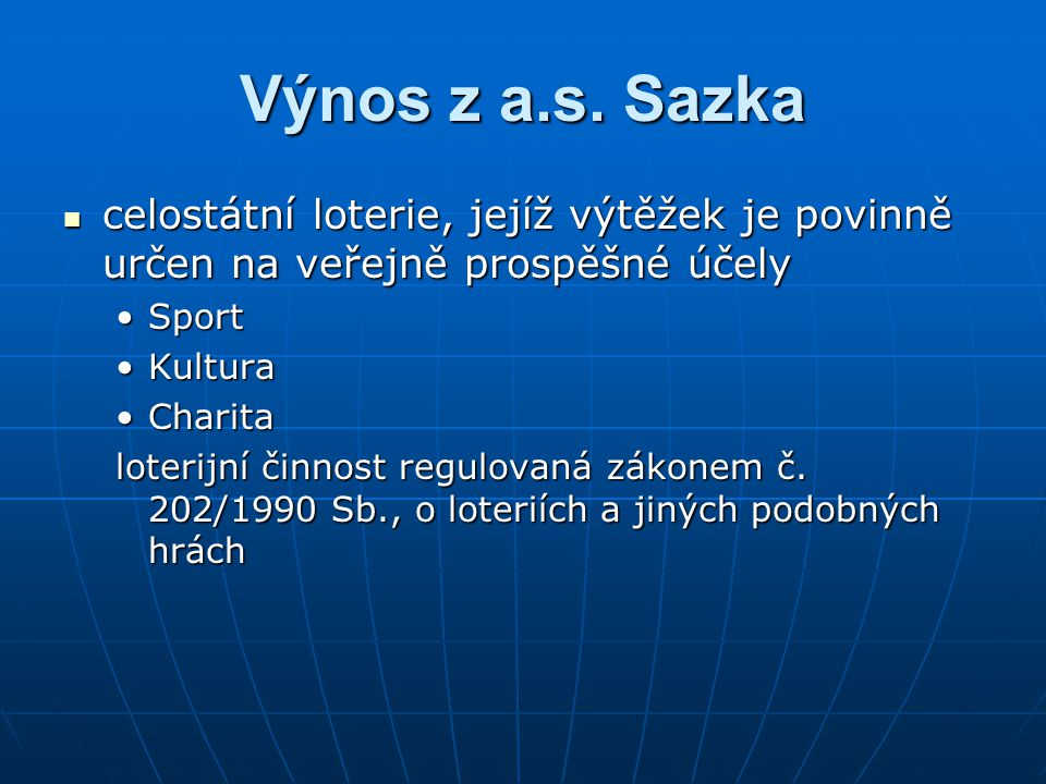 Výnos z a.s. Sazka celostátní loterie, jejíž výtěžek je povinně určen na veřejně prospěšné účely. Sport.