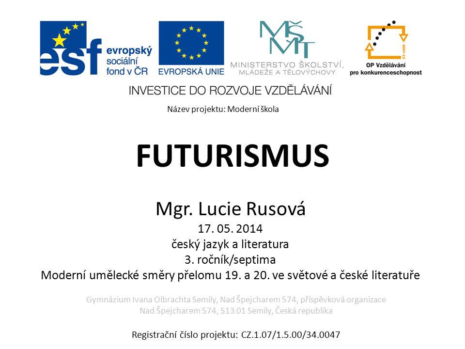 FUTURISMUS Mgr. Lucie Rusová 17. 05. 2014 český jazyk a literatura