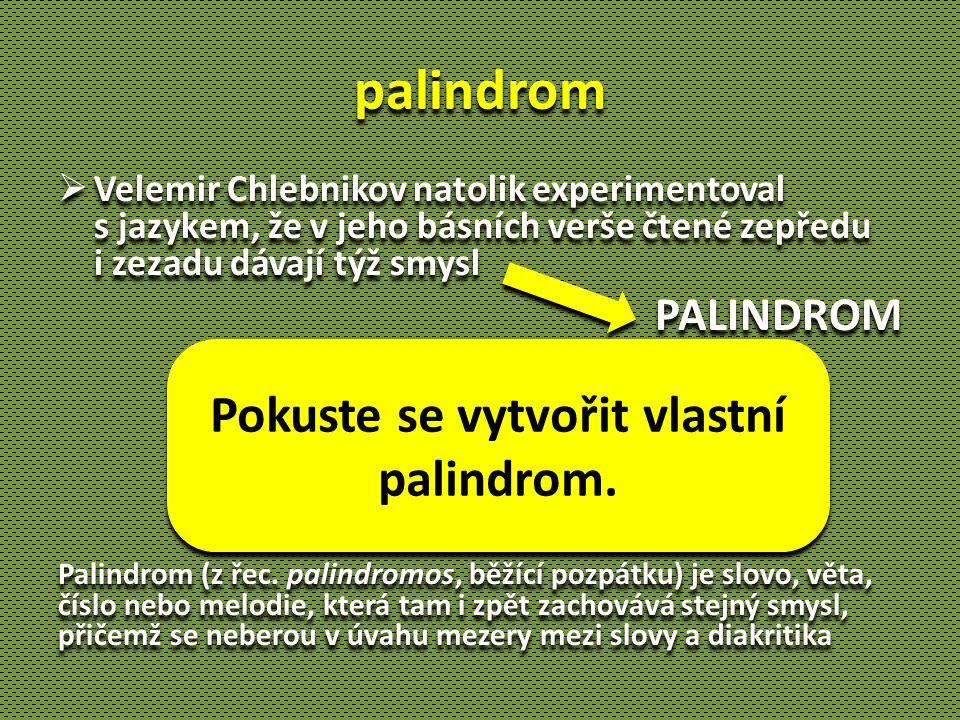 palindrom Pokuste se vytvořit vlastní palindrom. PALINDROM