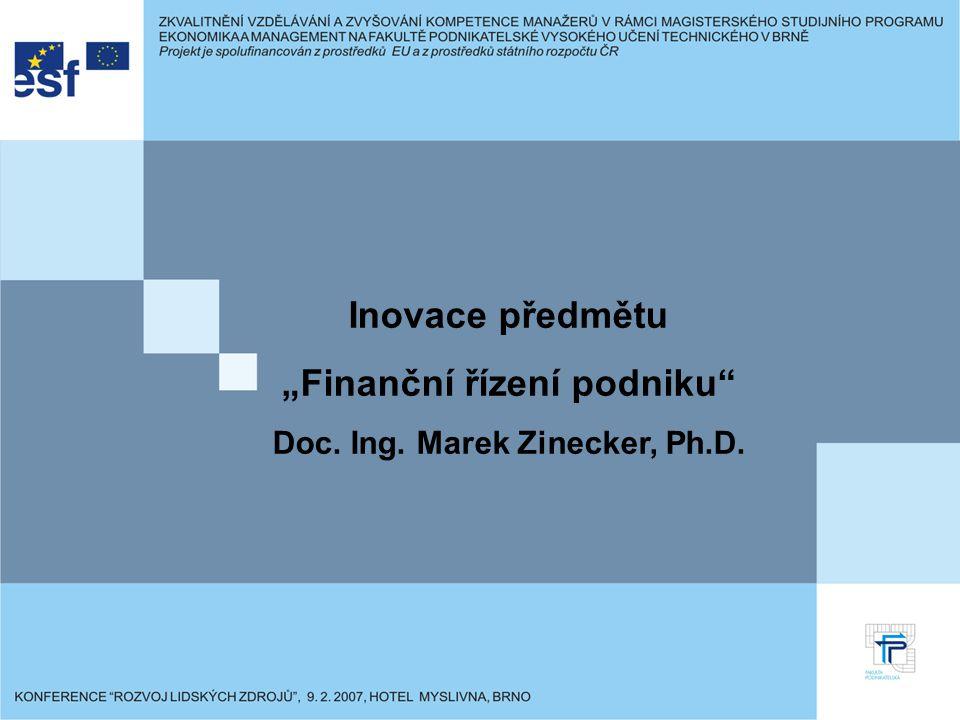 """""""Finanční řízení podniku Doc. Ing. Marek Zinecker, Ph.D."""