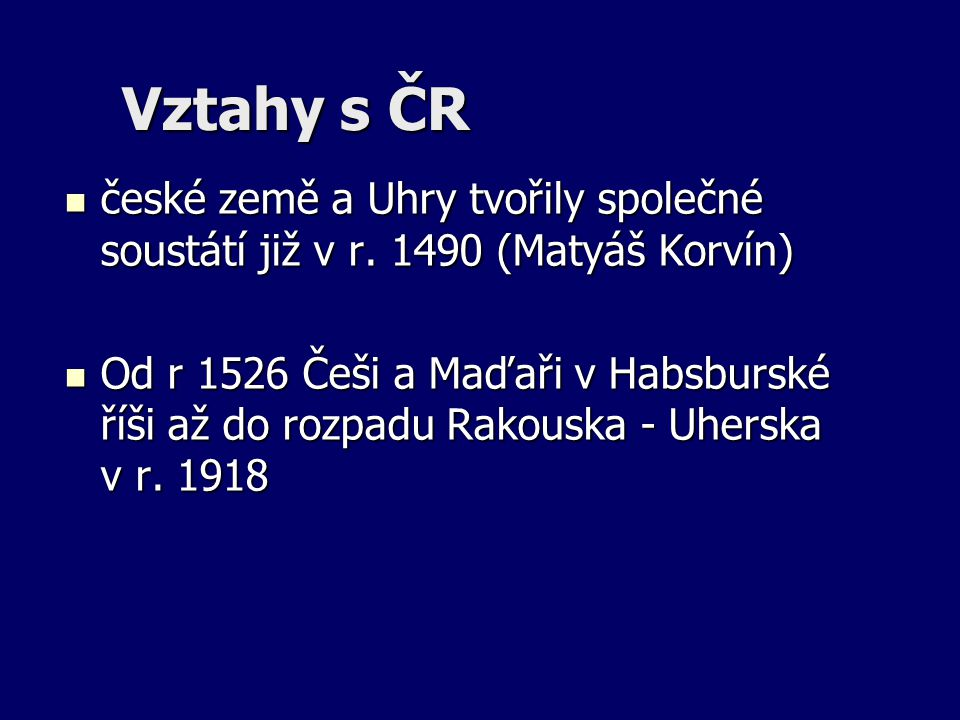 Vztahy s ČR české země a Uhry tvořily společné soustátí již v r. 1490 (Matyáš Korvín)
