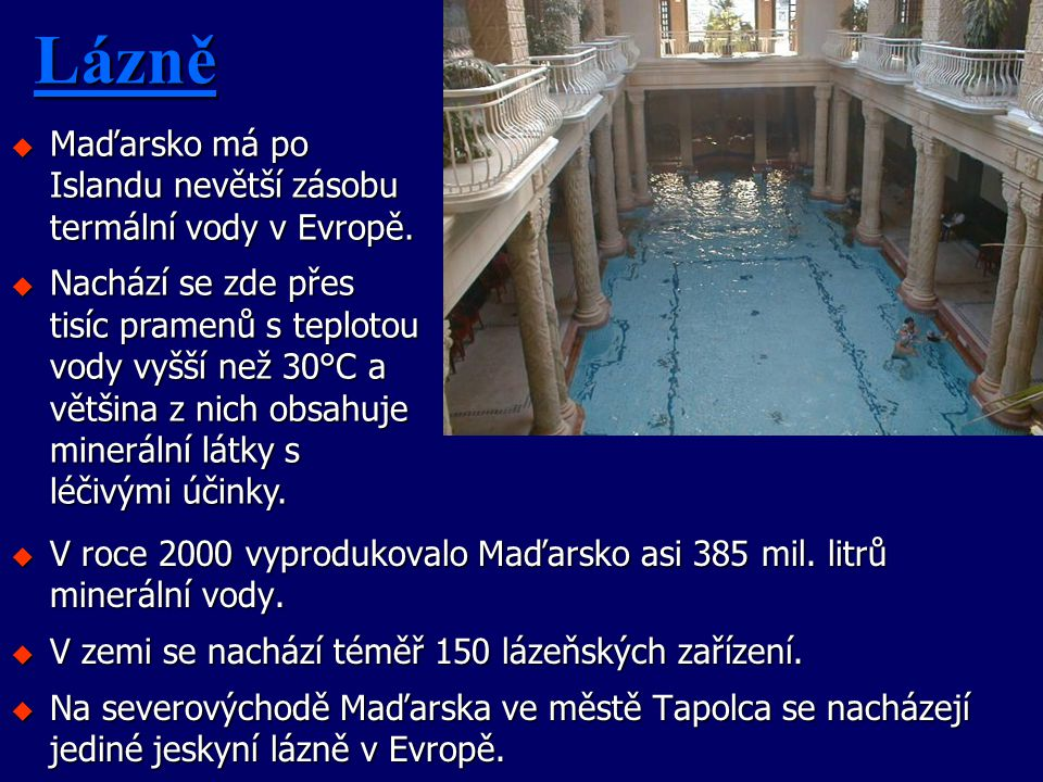 Lázně Maďarsko má po Islandu nevětší zásobu termální vody v Evropě.