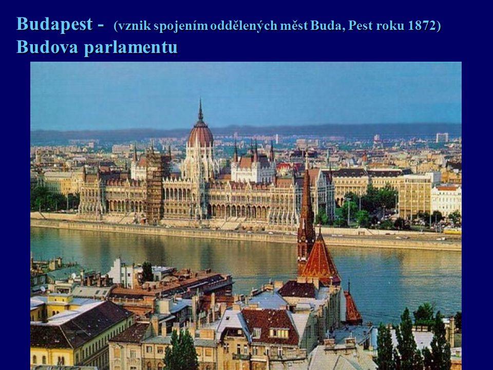 Budapest - (vznik spojením oddělených měst Buda, Pest roku 1872) Budova parlamentu