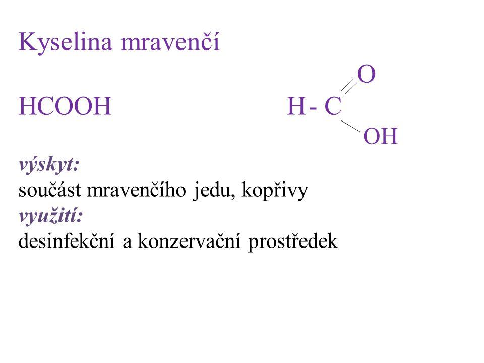 Kyselina mravenčí O HCOOH H - C OH výskyt: