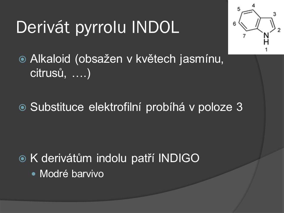 Derivát pyrrolu INDOL Alkaloid (obsažen v květech jasmínu, citrusů, ….) Substituce elektrofilní probíhá v poloze 3.