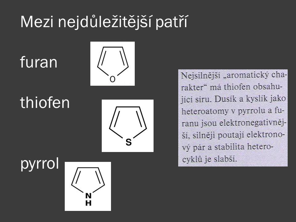 Mezi nejdůležitější patří furan thiofen pyrrol