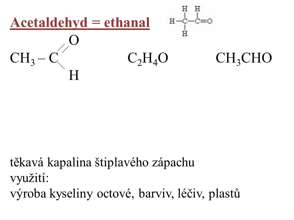 Acetaldehyd = ethanal O CH3 – C C2H4O CH3CHO H