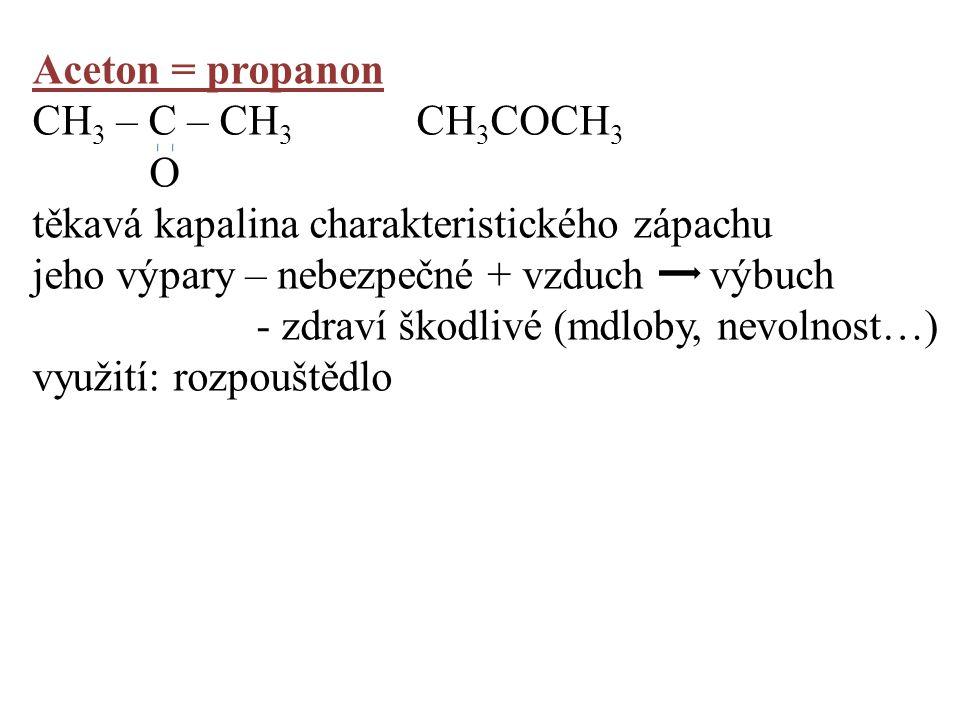Aceton = propanon CH3 – C – CH3 CH3COCH3. O. těkavá kapalina charakteristického zápachu. jeho výpary – nebezpečné + vzduch výbuch.