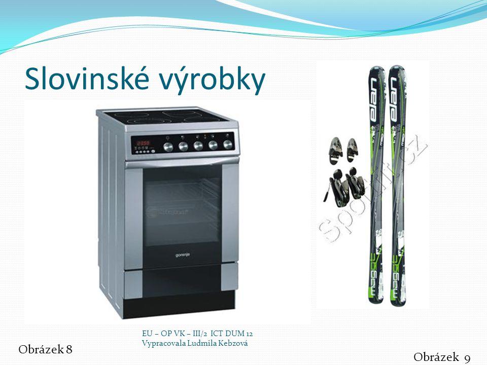 Slovinské výrobky Obrázek 8 Obrázek 9 EU – OP VK – III/2 ICT DUM 12