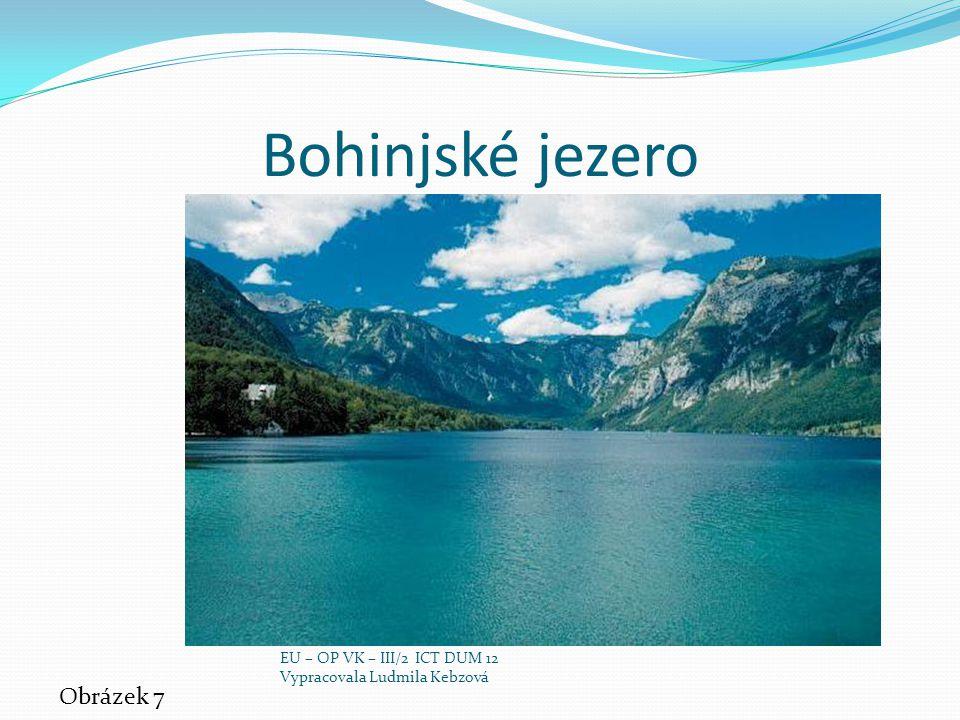 Bohinjské jezero Obrázek 7 EU – OP VK – III/2 ICT DUM 12