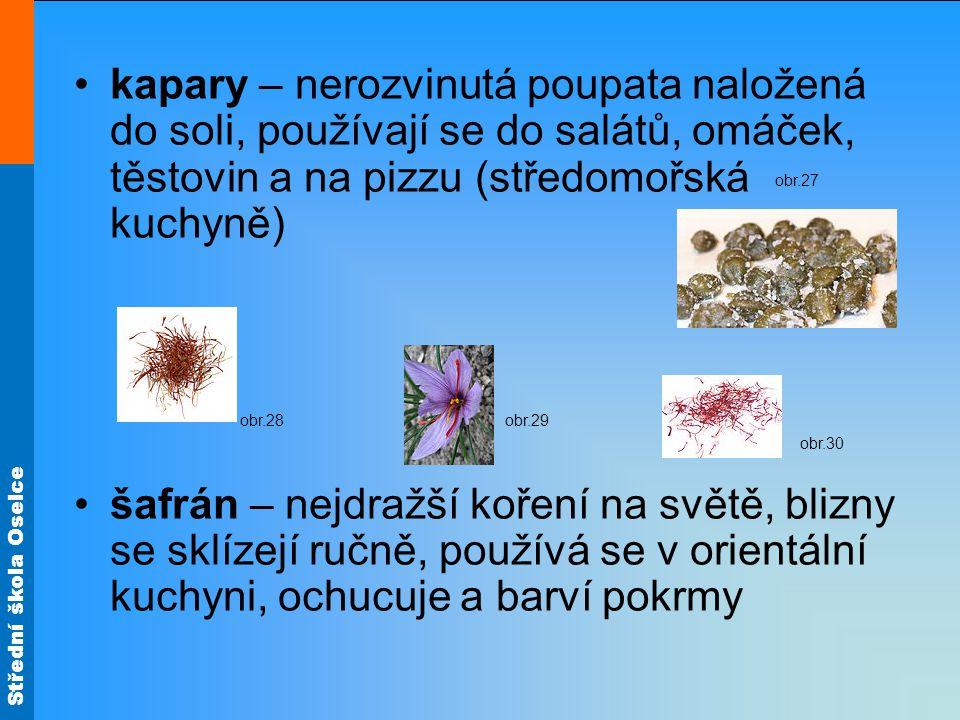 kapary – nerozvinutá poupata naložená do soli, používají se do salátů, omáček, těstovin a na pizzu (středomořská kuchyně)