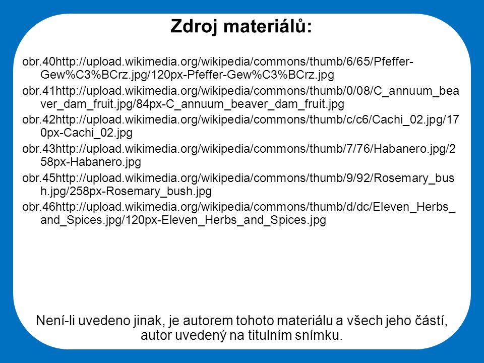 Zdroj materiálů: obr.40http://upload.wikimedia.org/wikipedia/commons/thumb/6/65/Pfeffer-Gew%C3%BCrz.jpg/120px-Pfeffer-Gew%C3%BCrz.jpg.