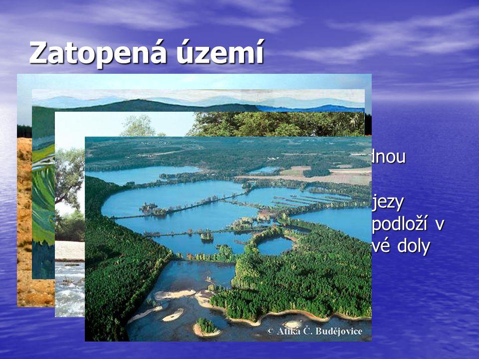 Zatopená území Vznik. Činnost člověka: úmyslnou nebo následnou činností člověka. Stavba rybníku, nádrží, přehrad, jezy.